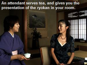 An attendant serves tea, and gives you the presentation of the ryokan in your room.